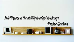 intelligence is the ability to adapt to change stephen hawking stephen hawking famous inspirational life quote vinyl wall decal special buy reduced sales price picture art image living room bedroom
