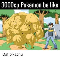 Pikachu Memes - 3000cp pokemon be like dat pikachu meme on sizzle