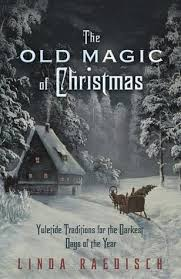 the old magic of christmas yuletide traditions for the darkest
