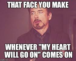 My Heart Will Go On Meme - tony stark imgflip