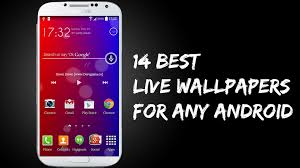 14 best live wallpapers for any android samsung galaxy s3 s4 s5