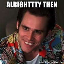 Alrighty Then Memes - 20 funniest ace ventura alrighty then memes love brainy quote