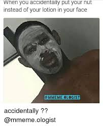 Lotion Meme - when you accidentally put your nut instead of your lotion in your