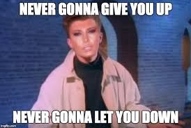 Never Gonna Give You Up Meme - image tagged in never gonna give you upnever gonna let you down