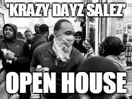 Open House Meme - krazy dayz salez open house image tagged in baltimore loot made