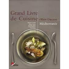 le grand livre de cuisine le grand livre de cuisine méditerranée relié alain ducasse