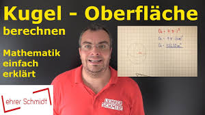 kugeloberfl che berechnen kugel oberfläche berechnen mathematik einfach erklärt