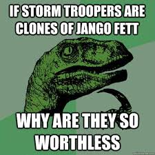 Jango Fett Meme - if storm troopers are clones of jango fett why are they so