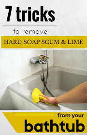 How To Remove Soap Scum From Bathtub 7 Tricks To Remove Hard Soap Scum And Lime From Your Bathtub
