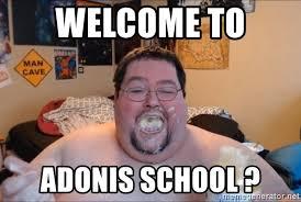 Adonis Meme - welcome to adonis school boogie2988 francis food meme generator
