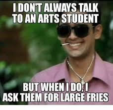 Student Meme - i don t always talk to an arts student but when i do ask them for