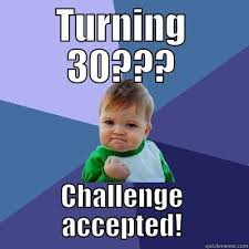 Turning 30 Meme - turning 30 30 birthday pinterest 30th birthdays and qoutes