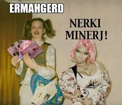 Berks Girl Meme - ermahgerd girl meets nerki mernerj ermahgerd pinterest