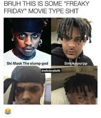 Friday The Movie Memes - bruh this is some freaky friday movie ype shit ski mask the slump