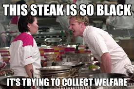How To Get Welfare Meme - this steak is so black it s trying to collect welfare caption 3