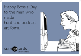 Happy Boss S Day Meme - happy boss s day to the man who made hunt and peck an art
