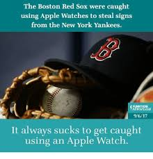 Red Sox Meme - fresh the boston red sox were caught using apple watches to steal