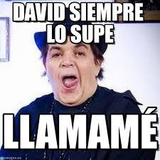 Memes De David - david siempre lo supe gonzalo caceres meme on memegen