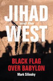 jihad and the west black flag over babylon mark silinsky