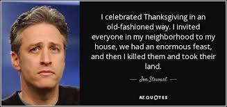 An Old Fashioned Thanksgiving Jon Stewart Quote I Celebrated Thanksgiving In An Old Fashioned