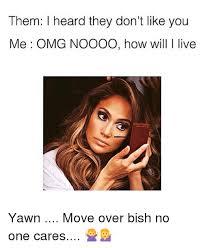 Omg No One Cares Meme - them i heard they don t like you me omg noooo how will l live yawn