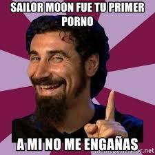 Porno Meme - sailor moon fue tu primer porno a mi no me engañas serj tankian