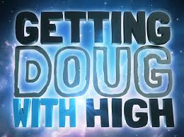 doug video podcast network presents getting doug with high