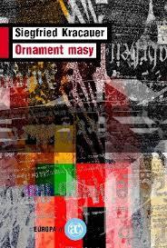 das ornament der masse essays weimar essays by siegfried kracauer