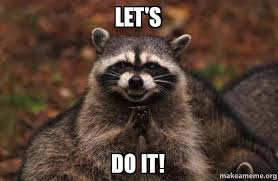 Lets Do This Meme - let s do it evil plotting raccoon make a meme