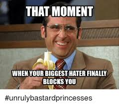 Biggest Internet Memes - that moment when your biggest hater finally blocks you