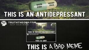 Antidepressant Meme - this is a bad meme about antidepressants this is a response youtube