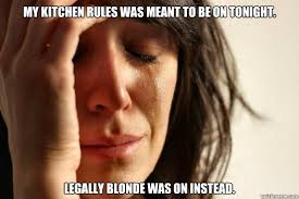 My Kitchen Rules Memes - my kitchen rules was meant to be on tonight legally blonde was on