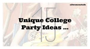 15 unique college party ideas lifestyle