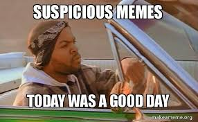 Today Was A Good Day Meme - suspicious memes today was a good day today was a good day
