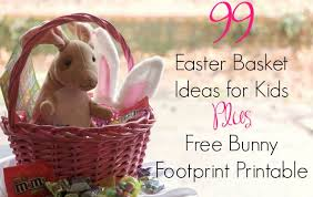 easter basket ideas for kids 99 easter basket ideas for kids plus free printable needs
