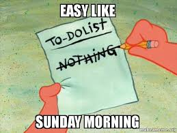 Sunday Meme - easy like sunday morning to do list make a meme