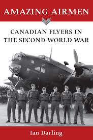amazing airmen canadian flyers in the second world war ian