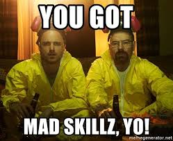 Heisenberg Meme - you got mad skillz yo jesse and heisenberg meme generator
