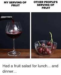 Fruit Salad For Dinner Meme - my serving of fruit other people s serving of fruit had a fruit