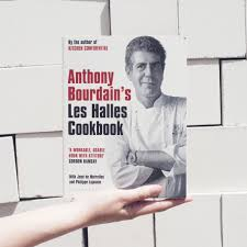 5 lessons we learned from anthony bourdain u0027s u201cles halles cookbook