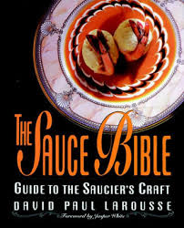 edition larousse cuisine the sauce bible guide to the saucier s craft edition 1 by david p