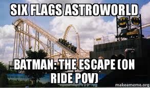 Six Flags Meme - six flags astroworld batman the escape on ride pov make a meme