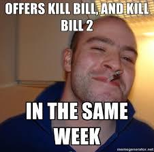Ggg Meme Generator - offers kill bill and kill bill 2 in the same week good guy greg