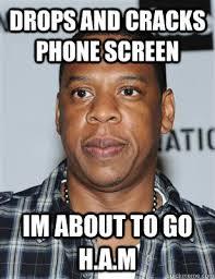 Drop Phone Meme - drops and cracks phone screen im about to go h a m h a m quickmeme