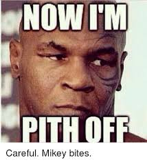 Mikey Meme - now im pith off careful mikey bites dank meme on sizzle