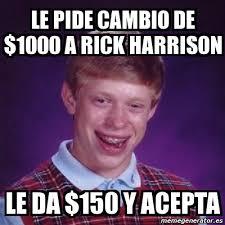 Rick Harrison Meme - meme bad luck brian le pide cambio de 1000 a rick harrison le da