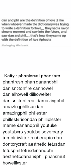 Meme Dictionary Definition - dan and phil are the definition of love like when whoever made the
