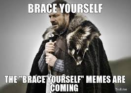 Meme Brace Yourself - image brace yourself the brace yourself memes are coming jpg