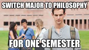 Philosophy Meme - switch major to philosophy for one semester soul searching