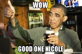 Nicole Meme - wow good one nicole upvote obama make a meme